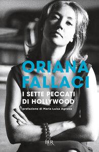 Foto Cover di I sette peccati di Hollywood, Libro di Oriana Fallaci, edito da BUR Biblioteca Univ. Rizzoli