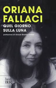 Libro Quel giorno sulla luna Oriana Fallaci