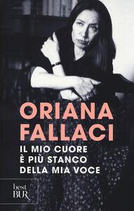 Foto Cover di Il mio cuore è più stanco della mia voce, Libro di Oriana Fallaci, edito da BUR Biblioteca Univ. Rizzoli