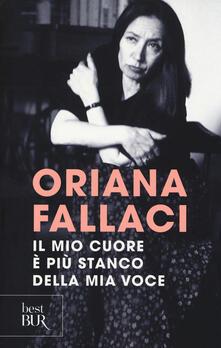 Il mio cuore è più stanco della mia voce - Oriana Fallaci - copertina