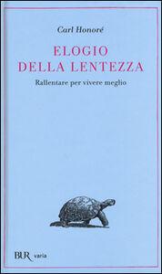 Foto Cover di Elogio della lentezza: rallentare per vivere meglio, Libro di Carl Honoré, edito da BUR Biblioteca Univ. Rizzoli