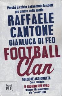 Football clan. Perché il calcio è diventato lo sport più amato dalle mafie - Cantone Raffaele Di Feo Gianluca - wuz.it