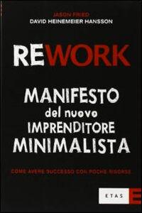 Foto Cover di Rework. Manifesto del nuovo imprenditore minimalista. Come avere successo con poche risorse, Libro di Jason Fried,David Heinemeier Hansson, edito da Rizzoli Etas