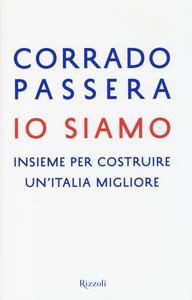 Libro Io siamo. Insieme per costruire un'Italia migliore Corrado Passera