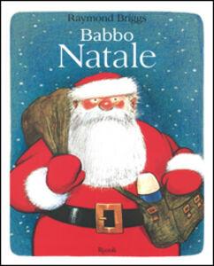 Foto Cover di Babbo Natale, Libro di Raymond Briggs, edito da Rizzoli 0