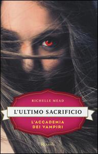 L' ultimo sacrificio. L'accademia dei vampiri. Vol. 6