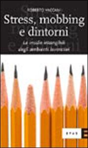 Libro Stress, mobbing e dintorni. Le insidie intangibili degli ambienti lavorativi Roberto Vaccani