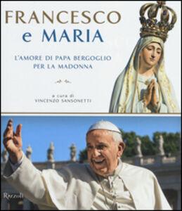 Libro Francesco e Maria. L'amore di papa Bergoglio per la Madonna