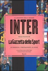 Libro La leggenda della grande Inter nelle pagine de «La Gazzetta dello Sport». Le emozioni, i protagonisti, le sfide  0