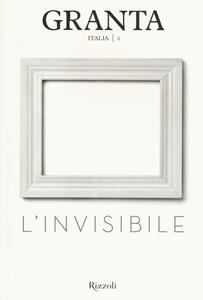 Granta Italia. Vol. 6: L'invisibile.