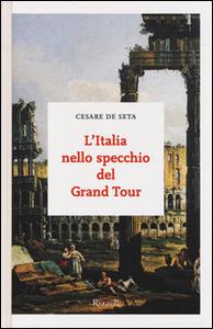 Libro L' Italia nello specchio del Grand Tour Cesare De Seta