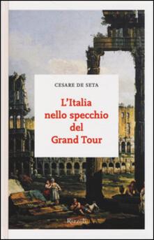 L' Italia nello specchio del Grand Tour - Cesare De Seta - copertina