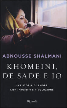 Khomeini, de Sade e io. Una storia di amore, libri proibiti e rivoluzione.pdf