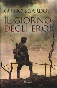 Foto Cover di Il giorno degli eroi, Libro di Guido Sgardoli, edito da Rizzoli