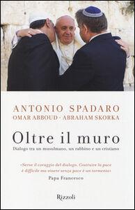 Foto Cover di Oltre il muro. Dialogo tra un mussulmano, un rabbino e un cristiano, Libro di AA.VV edito da Rizzoli