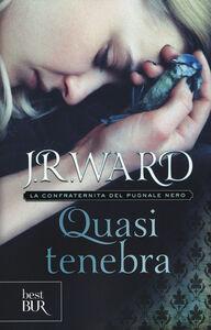 Libro Quasi tenebra. La confraternita del pugnale nero. Vol. 2 J. R. Ward