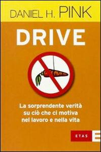 Libro Drive. La sorprendente verità su ciò che ci motiva nel lavoro e nella vita Daniel H. Pink