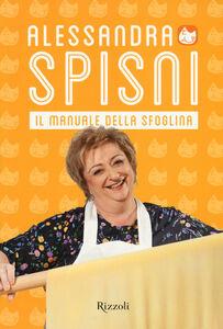 Foto Cover di Il manuale della sfoglina, Libro di Alessandra Spisni, edito da Rizzoli
