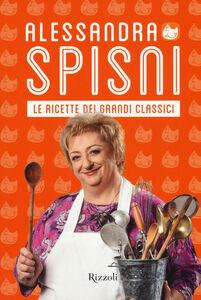 Libro Le ricette dei grandi classici Alessandra Spisni