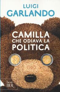 Foto Cover di Camilla che odiava la politica, Libro di Luigi Garlando, edito da BUR Biblioteca Univ. Rizzoli