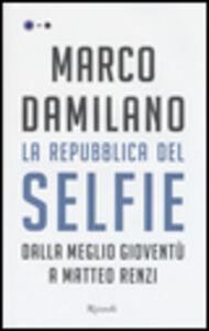 Libro La Repubblica del Selfie. Dalla meglio gioventù a Matteo Renzi Marco Damilano