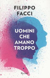 Libro Uomini che amano troppo Filippo Facci