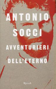 Libro Avventurieri dell'eterno Antonio Socci