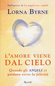 L' amore viene dal cielo. Quando gli angeli ci guidano verso la felicità