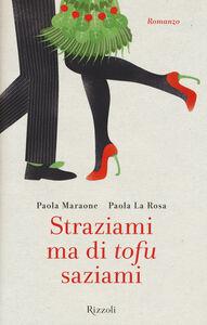 Libro Straziami ma di tofu saziami Paola Maraone , Paola La Rosa