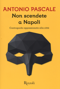 Libro Non scendete a Napoli. Controguida appassionata della città Antonio Pascale