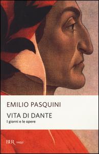 Libro Vita di Dante. I giorni e le opere Emilio Pasquini