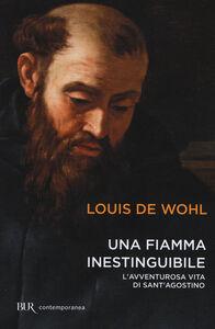 Libro Una fiamma inestinguibile. L'avventurosa vita di Sant'Agostino Louis De Wohl