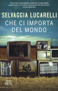 Foto Cover di Che ci importa del mondo, Libro di Selvaggia Lucarelli, edito da BUR Biblioteca Univ. Rizzoli