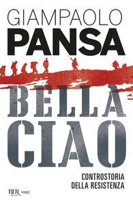Libro Bella ciao. Controstoria della Resistenza Giampaolo Pansa