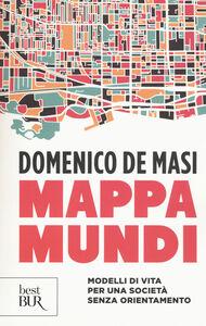 Foto Cover di Mappa mundi. Modelli di vita per una società senza orientamento, Libro di Domenico De Masi, edito da BUR Biblioteca Univ. Rizzoli