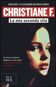 Foto Cover di Christiane F. La mia seconda vita, Libro di Christiane V. Felscherinow,Sonja Vukovic, edito da BUR Biblioteca Univ. Rizzoli