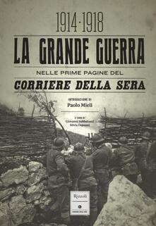 Rallydeicolliscaligeri.it La grande guerra nelle prime pagine del Corriere della Sera (1914-1918). Ediz. illustrata Image