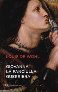 Libro Giovanna la fanciulla guerriera Louis De Wohl