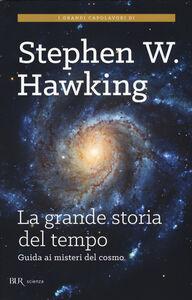 Libro La grande storia del tempo. Guida ai misteri del cosmo Stephen Hawking , Leonard Mlodinow