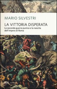 Libro La vittoria disperata. La seconda guerra punica e la nascita dell'impero di Roma Mario Silvestri
