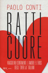 Libro Batticuore. Viaggio nei sentimenti, l'amore e l'eros degli «over 50» italiani Paolo Conti