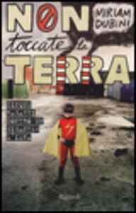 Foto Cover di Non toccate la terra, Libro di Miriam Dubini, edito da Rizzoli