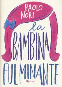 Foto Cover di La bambina fulminante, Libro di Paolo Nori, edito da Rizzoli