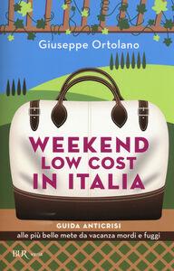 Libro Weekend low cost in Italia. Guida anticrisi alle più belle mete da vacanza mordi e fuggi Giuseppe Ortolano