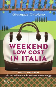 Weekend low cost in Italia. Guida anticrisi alle più belle mete da vacanza mordi e fuggi - Giuseppe Ortolano - copertina