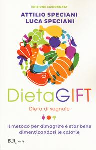 Libro DietaGIFT. Dieta di segnale. Il metodo per dimagrire e stare bene dimenticandosi delle calorie Attilio Speciani , Luca Speciani