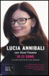 Libro Io ci sono. La mia storia di «non» amore Lucia Annibali , Giusi Fasano