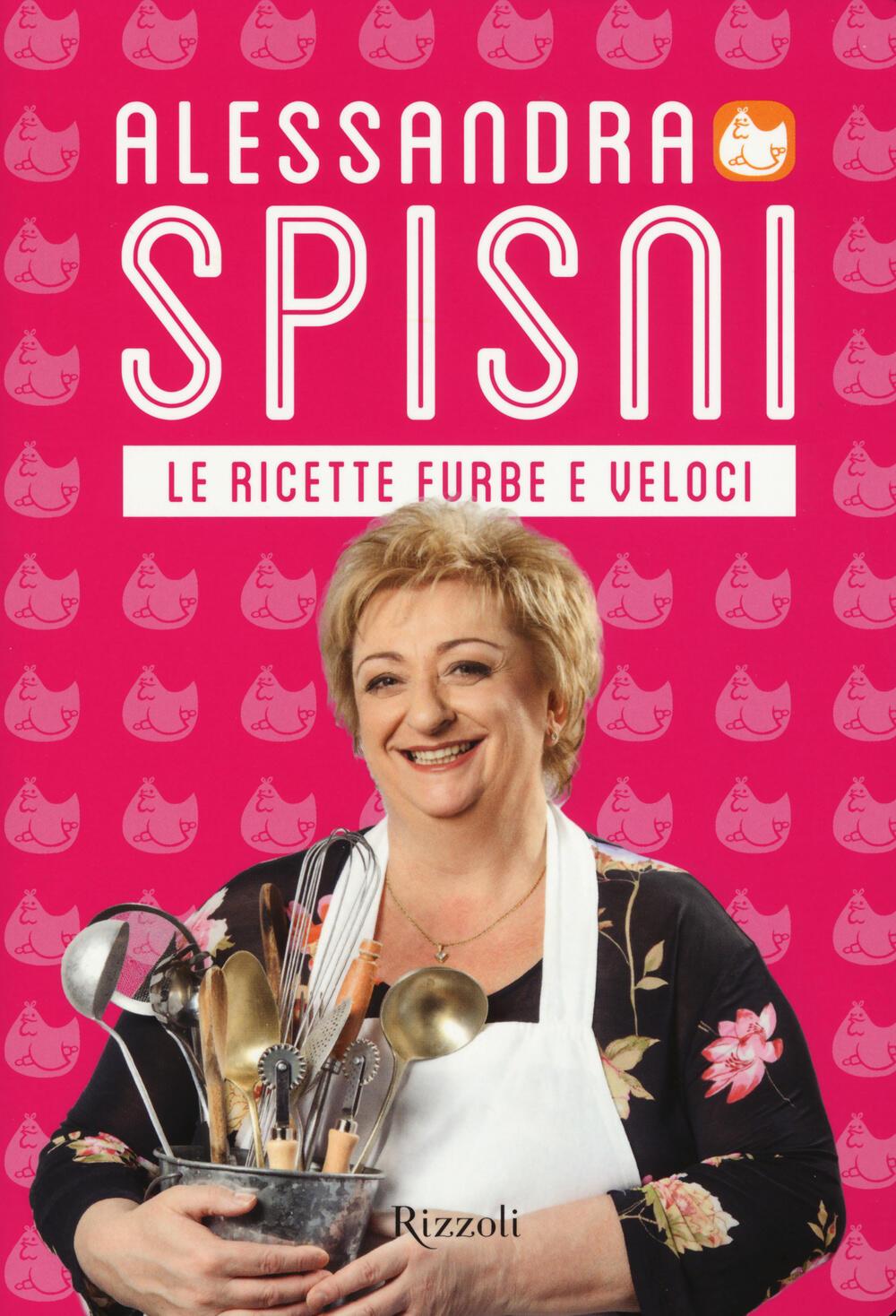 Le ricette furbe e veloci - Alessandra Spisni - Libro - Rizzoli ...