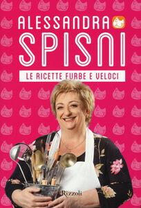 Foto Cover di Le ricette furbe e veloci, Libro di Alessandra Spisni, edito da Rizzoli
