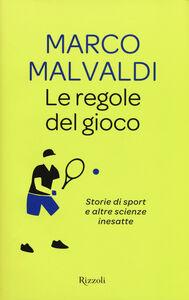 Foto Cover di Le regole del gioco. Storie di sport e altre scienze inesatte, Libro di Marco Malvaldi, edito da Rizzoli